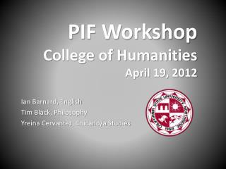 PIF Workshop College of Humanities April 19, 2012
