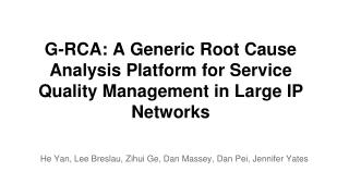 G-RCA: A Generic Root Cause Analysis Platform for Service Quality Management in Large IP Networks