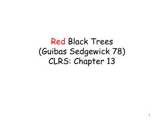 Red  Black Trees (Guibas Sedgewick 78) CLRS: Chapter 13