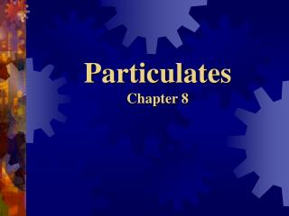 Particulates Chapter 8