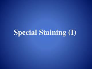 Special Staining (I)