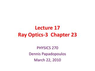 Lecture 17 Ray Optics-3  Chapter 23