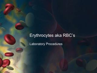 Erythrocytes aka RBC's