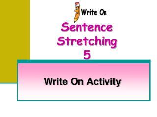 Sentence Stretching 5