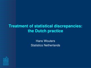 Treatment of statistical discrepancies: the Dutch practice