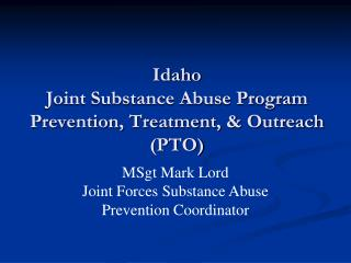 Idaho Joint Substance Abuse Program Prevention, Treatment, & Outreach (PTO)