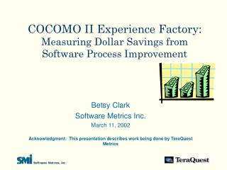 COCOMO II Experience Factory: Measuring Dollar Savings from Software Process Improvement