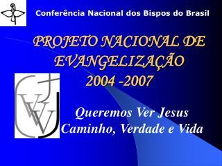 PROJETO NACIONAL DE EVANGELIZA��O  2004 -2007