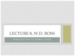 Lecture 8, W.D. Ross