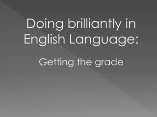 Doing brilliantly in English Language: Getting the grade