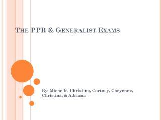 The PPR & Generalist Exams