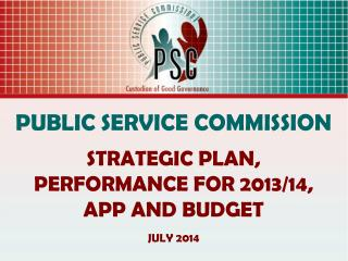 PUBLIC SERVICE COMMISSION STRATEGIC PLAN, PERFORMANCE FOR 2013/14, APP  AND BUDGET JULY 2014