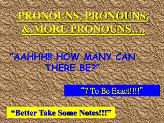 PRONOUNS, PRONOUNS, & MORE PRONOUNS�.