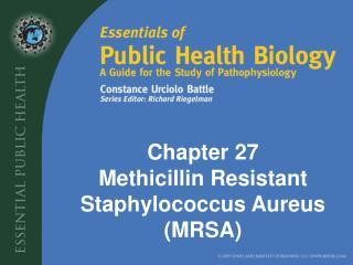 Chapter 27 Methicillin Resistant Staphylococcus Aureus (MRSA)