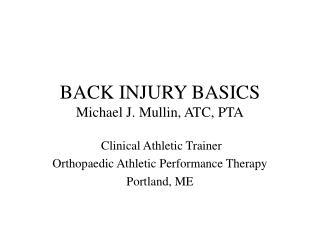 BACK INJURY BASICS Michael J. Mullin, ATC, PTA