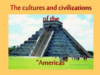 The cultures and civilizations of the  �Americas�