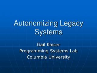 Autonomizing Legacy Systems