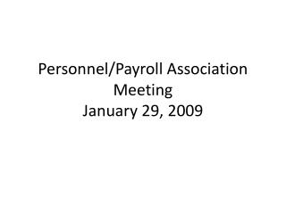 Personnel/Payroll Association Meeting January 29, 2009