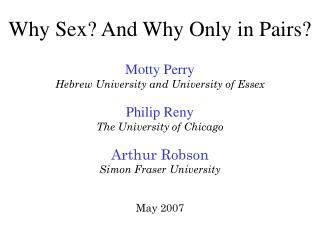 Why Sex? And Why Only in Pairs? Motty Perry   Hebrew University and University of Essex
