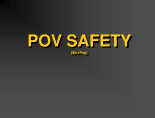 POV SAFETY (Briefing)
