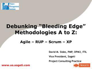 """Debunking """"Bleeding Edge"""" Methodologies A to Z: Agile – RUP – Scrum – XP"""