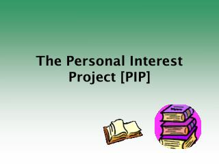 The Personal Interest Project [PIP]