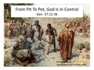 From Pit To Pot ,  God Is In Control Gen. 37:12-36