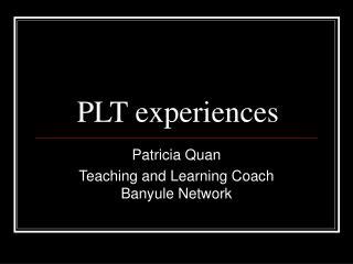 PLT experiences