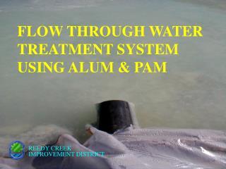 FLOW THROUGH WATER TREATMENT SYSTEM USING ALUM & PAM