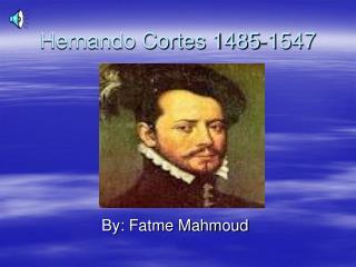 Hernando Cortes 1485-1547