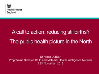 A call to action: reducing stillbirths? The public  h ealth picture in the North