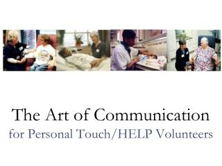 The Art of Communication for Personal Touch/HELP Volunteers