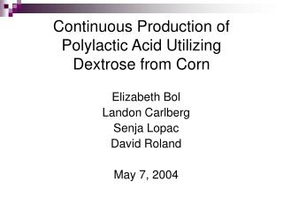 Continuous Production of  Polylactic Acid Utilizing  Dextrose from Corn