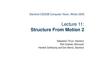 Stanford CS223B Computer Vision, Winter 2005 Lecture 11:  Structure From Motion 2