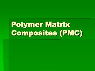 Polymer Matrix Composites (PMC)