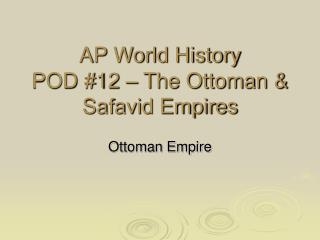 AP World History POD #12 – The Ottoman & Safavid Empires