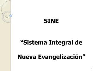 SINE    Sistema Integral de   Nueva Evangelizaci n