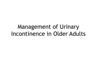 Management of Urinary Incontinence in Older Adults