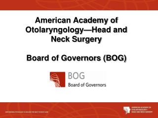 American Academy of Otolaryngology—Head and  Neck Surgery Board of Governors (BOG)