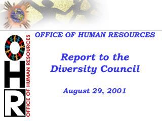 OFFICE OF HUMAN RESOURCES Report to the Diversity Council August 29, 2001