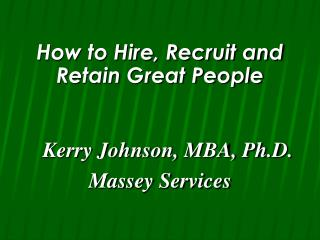 How to Hire, Recruit and Retain Great People