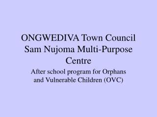 ONGWEDIVA Town Council Sam Nujoma Multi-Purpose Centre
