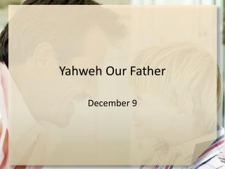 Yahweh Our Father
