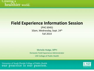 Field  Experience  Information  Session (PHC 6945) 10am, Wednesday, Sept. 24 th Fall 2014