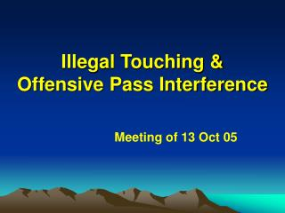 Illegal Touching & Offensive Pass Interference