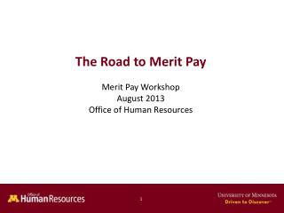 The Road to Merit Pay Merit Pay Workshop August 2013 Office of Human Resources