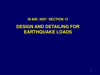 IS 800: 2007  SECTION 12 DESIGN AND DETAILING FOR EARTHQUAKE LOADS