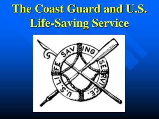 The Coast Guard and U.S. Life-Saving Service