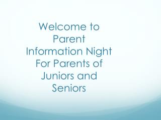 Welcome to Parent Information Night For Parents of Juniors and Seniors
