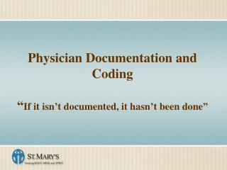 "Physician Documentation and Coding "" If it isn't documented, it hasn't been done"""